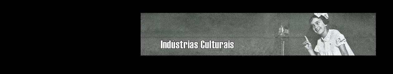 INDÚSTRIAS CULTURAIS