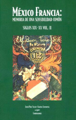 México Francia : memoria de una sensibilidad común, siglos XIX-XX. Vol. II