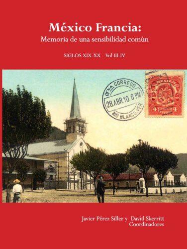 México Francia : memoria de una sensibilidad común, siglos XIX-XX. Vol. III-IV