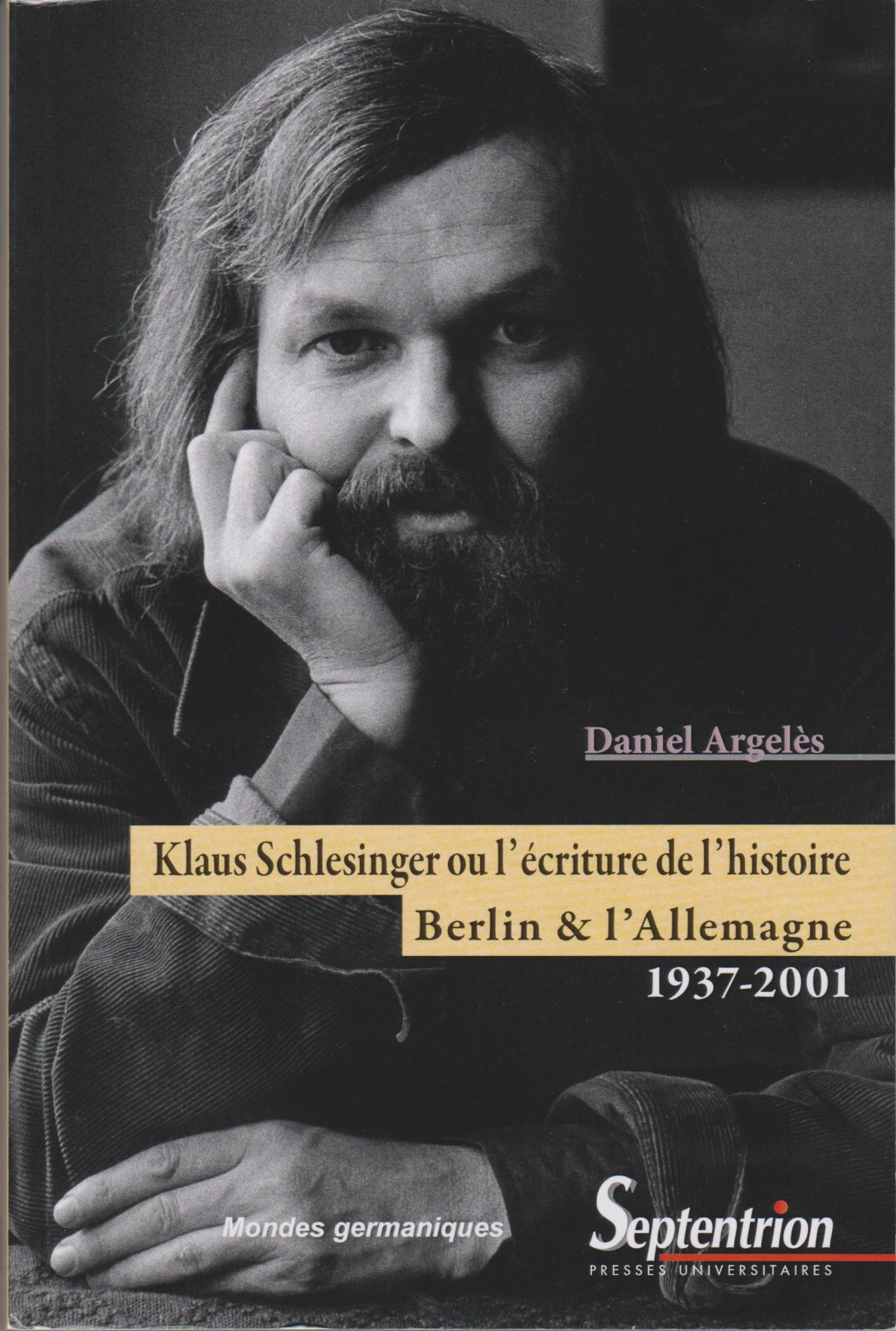 Klaus Schlesinger ou l'écriture de l'histoire, Berlin et l'Allemagne, 1937-2001