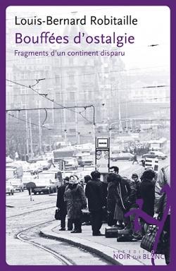 Un parfum de Guerre froide : Louis-Bernard Robitaille, Bouffées d'ostalgie – Fragments d'un continent disparu