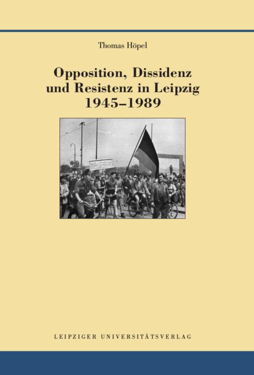 "Compte rendu : Thomas Höpel, Opposition, Dissidence et ""Resistenz"" à Leipzig, 1945-1989"