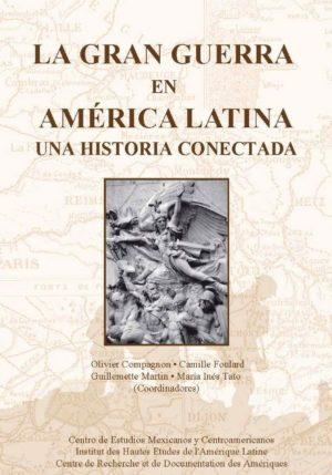 La Gran Guerra en América Latina. Una historia conectada
