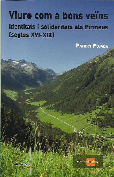 Patrici Pojada, Viure com a bons veïns. Identitats i solidaritats als Pirineus (segles XVI-XIX), Valence, Afers, 2017, 293 p.