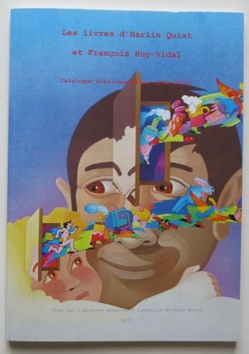 Les livres d'Harlin Quist et François Ruy-Vidal. Catalogue bibliographique (1964-2003). Chez les libraires associés / Librairie Michèle Noret, 2013
