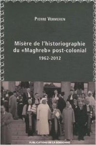 Couverture de Misère de l'historiographie du « Maghreb » post-colonial (1962-2012), Pierre Vermeren.