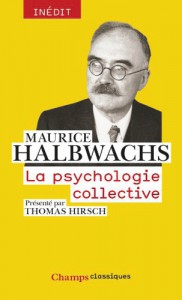 Maurice Halbwachs, La psychologie collective, introduction et notes par Thomas Hirsch