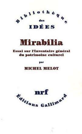 Michel MELOT, Mirabilia : essai sur l'Inventaire général du patrimoine culturel, Paris : Gallimard (Bibliothèque des idées), 2012