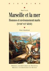 Daniel Faget, Marseille et la mer. Hommes et environnement marin (XVIIIe-XXe siècle)