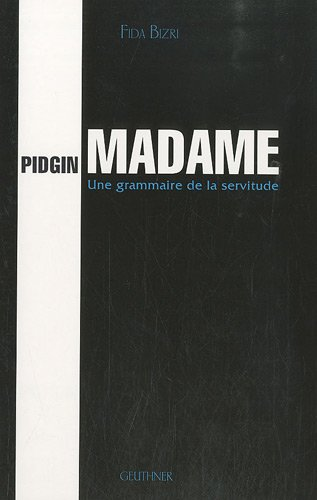 Fida Bizri, Pidgin Madame Une grammaire de la servitude, Librairie orientaliste Paul Geuthner (1 mai 2010)