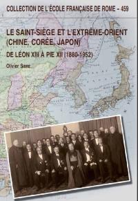 Olivier SIBRE, Le Saint-Siège et l'Extrême-Orient (Chine, Corée, Japon) : de Léon XIII à Pie XII (1880-1952), Roma: École française de Rome, 2012