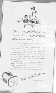 Fig.11. « The sweet satisfying flavor - well-baked through and through… » Publicité pour Freihofer's Fine Bread. Reading Eagle, 26 avril 1923. Source : J. Walter Thompson Company. 35mm Microfilm Proofs, 1906-1960 and undated. Reel 9. Le slogan suggère la transmission de génération en génération. La légende est déconnectée de l'image : Every housewife konws that if the texture and flavor are right, the loaf is bound to be wholesome » mais pas totalement car le mot « housewife » sert de connecteur : l'enfant est un marque du foyer et un compagnon inséparable de la femme au foyer.
