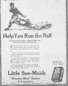 """Fig.1. """"Help you Run the Ball"""". Publicité pour Sun-Maid Raisins. Matches Democrat, 26 octobre 1922. Cette publicité appartient à la première génération de publicités pour Sun-Maid en 1922 - une série placée sous le signe du health appeal et unifiée par le slogan """"Had your iron today?"""" Cette stratégie s'est révélée efficace mais insuffisante, peut-être en l'absence d'une culture jeune affirmée et clairement identifié à la pratique sportive ?"""