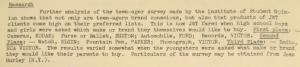 """Fig. 112 - """"Research - Teenager survey (further analysis)"""" - The J.W.T News. 7 juillet 1947, vol. 2, no.27, p.2. Source : J. Walter Thompson Company. Newsletter collection, 1910-2005. Box MN9 (1945-1950). Cette enquête sur les habitudes de consommation des adolescents menée par l'Institute for Student Opinion montre qu'ils sont sensibles aux marques (brand conscious) et que les celles vendues par JWT partie de leurs marques préférées. Une autre enquête réalisée par JWT dans les lycées américains précise le nom des marques favorites : Kodak, Buxton, Ford, Victor (Records), RCA Victor, Elgin Watch, Parker Pen. JWT dérive peut-être un peu rapidement à de ses productions publicitaires aux préférences des jeunes : comment évaluer de manière fiable l'efficacité de la publicité thompsonienne sur les pratiques des (plus ou moins) jeunes consommateurs ?"""