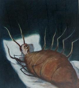 En se réveillant un matin après des rêves agités, Gregor Samsa se retrouva, dans son lit, métamorphosé en un monstrueux insecte. Il était sur le dos, un dos aussi dur qu'une carapace, et, en relevant un peu la tête, il vit, bombé, brun, cloisonné par des arceaux plus rigides, son abdomen sur le haut duquel la couverture, prête à glisser tout à fait, ne tenait plus qu'à peine. Ses nombreuses pattes, lamentablement grêles par comparaison avec la corpulence qu'il avait par ailleurs, grouillaient désespérément sous ses yeux. « Qu'est-ce qui m'est arrivé ? » pensa-t-il. Ce n'était pas un rêve. Franz Kafka, La Métamorphose, 1915