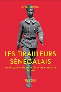 """""""Les tirailleurs sénégalais. Les soldats noirs entre légendes et réalités 1939"""" de Julien Fargettas"""