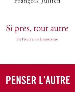 """""""Si près tout autre, De l'écart et de la rencontre"""", Editions Grasset"""