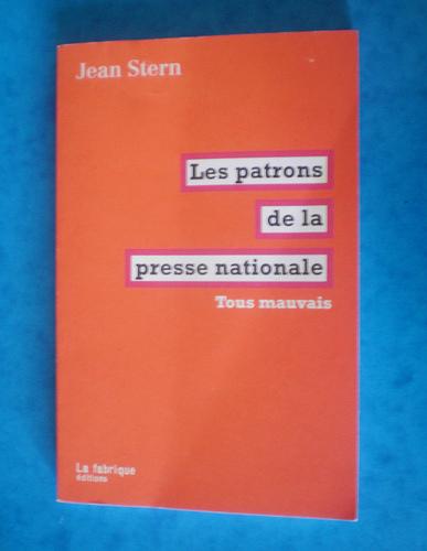 couverture : Les patrons de la presse nationale. Tous mauvais, couverture, La fabrique, 2012.