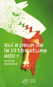 Qui a peur de la littérature ado? Annie Rolland