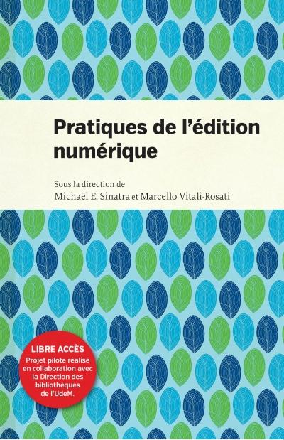 Marcello Vitali-Rosati et Michaël E. Sinatra (dir) Pratiques de l'édition numérique Presses de l'Université de Montréal, 2014, 224 p