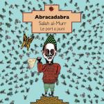 Couverture d'Abracadabra de Salah al-Mur