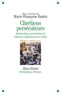 Chrétiens persécuteurs. Destructions, exclusions et violences religieuses au IVe s.