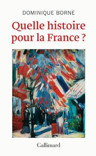 couverture Dominique Borne, Quelle histoire pour le France ? Gallimard, 2014)
