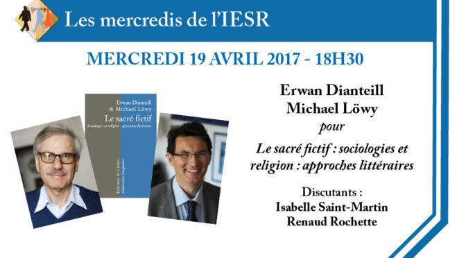 Les mercredis de l'IESR : E. Dianteill & M. Löwy pour «Le sacré fictif : sociologies et religion : approches littéraires»