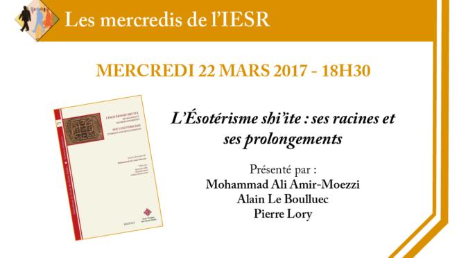 Les mercredis de l'IESR : M. A. Amir-Moezzi, A. Le Boulluec, P. Lory pour «L'Ésotérisme shi'ite : ses racines et ses prolongements»