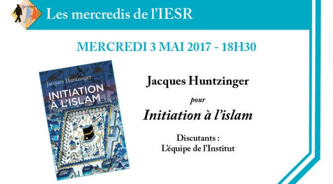 Les mercredis de l'IESR : J. Huntzinger pour «Initiation à l'Islam»