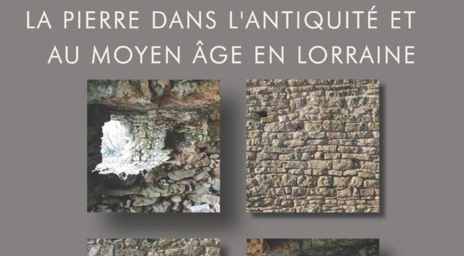 Publication : La pierre dans l'Antiquité et au Moyen Âge en Lorraine