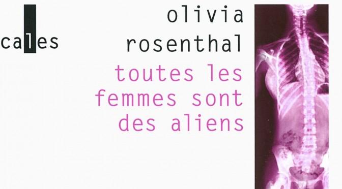 Chronique : Toutes les femmes sont des aliens, Olivia Rosenthal