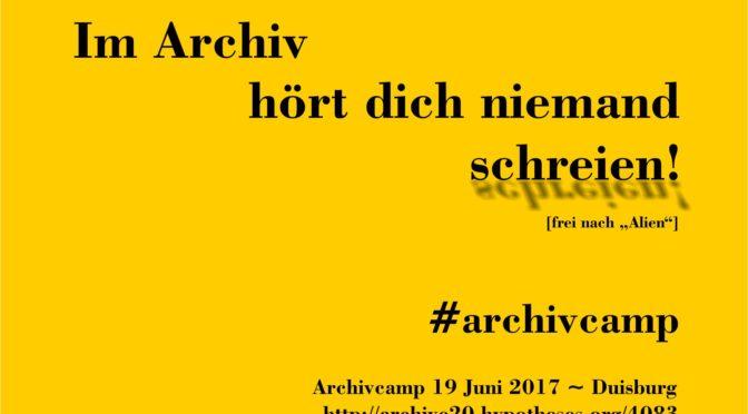 Im Archiv hört dich niemand schreien! #archivcamp