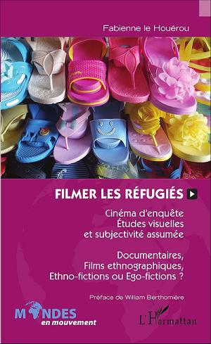 """Couverture de l'ouvrage """"Filmer les réfugiés"""" de Fabienne Le Houérou"""