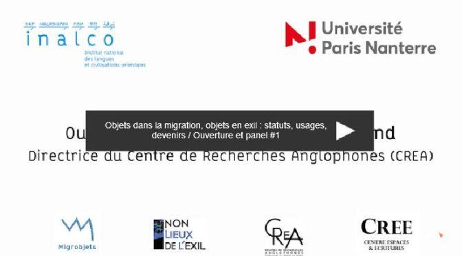 Vidéos : Objets dans la migration, objets de l'exil : statuts, usages, devenirs / 5 mai 2017