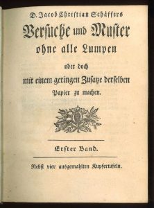 Title Page, Jacob Christian Schäffer's Versuche und Muster ohne alle Lumpen oder doch noch mit einem geringen Zusatze derselben Papier zu machen. Image Credit: Dibner Library of the History of Science and Technology, Smithsonian Institution Libraries