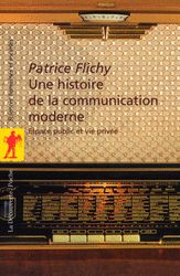 Une histoire de la communication moderne - Flichy