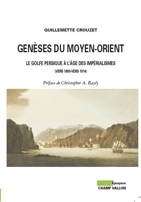 """Parution de l'ouvrage de Guillemette Crouzet """"Genèses du Moyen-Orient. Le Golfe persique à l'âge des impérialismes (vers 1800-vers 1914)"""""""