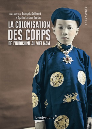La colonisation des corps. De l'Indochine au Vietnam