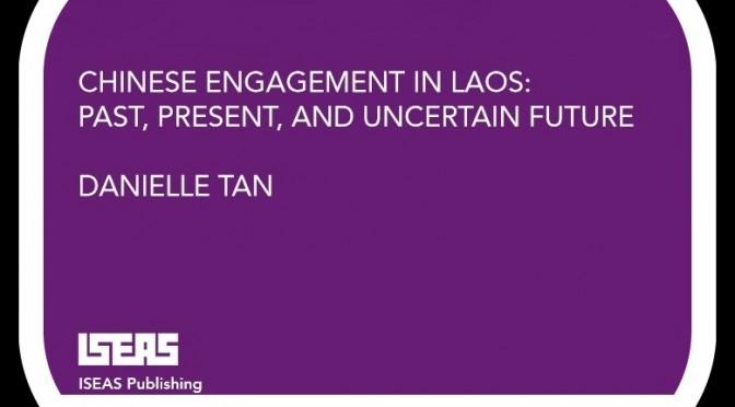Danielle Tan : Chinese Engagement in Laos [ISEAS – Publication en ligne]