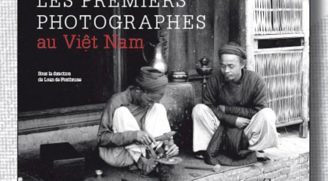 Les premiers photographes au Viêt Nam [parution]