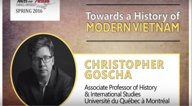 "Christopher Goscha: ""Towards a History of Modern Vietnam"" [Cornell University]"