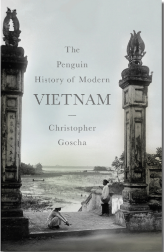 Goscha_ThePenguinHistoryofModernVietnam_2016